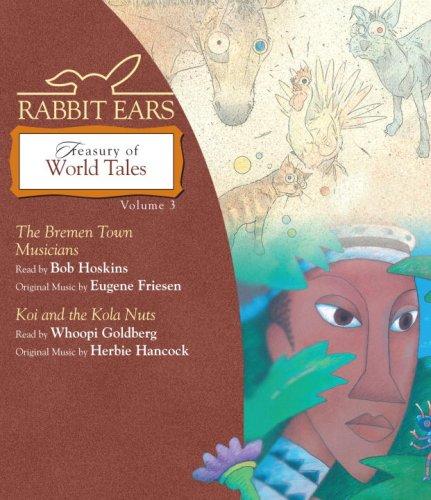 Rabbit Ears Treasury of World Tales: Volume Three: Bremen Town Musicians, Koi and the Kola Nuts