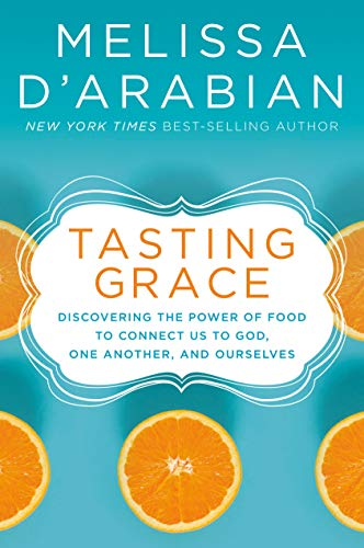 Tasting Grace: Discovering the Power of Food to Connect Us to God, One Another, and Ourselves by Melissa d'Arabian