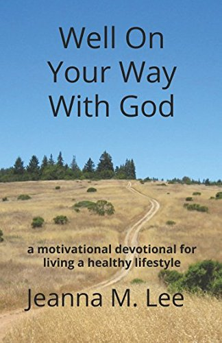 Well On Your Way With God: a motivational devotional for living a healthy lifestyle PDF ePub ebook