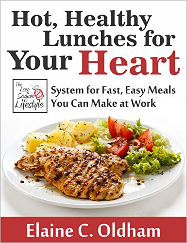 Hot, Healthy Lunches for Your Heart: The Low Sodium Lifestyle System for Fast, Easy Meals You Can Make at Work (Sodium System)