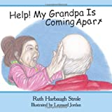 Help! My Grandpa Is Coming Apart, Ruth Harbaugh Strole, 1449728073