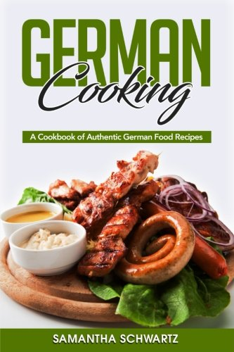 German cooking a cookbook of authentic german food recipes for Authentic german cuisine