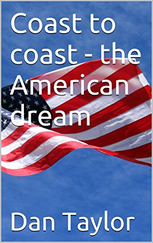 a5656c47c1036c Amazon.com  Coast to coast - the American dream eBook  Dan Taylor ...