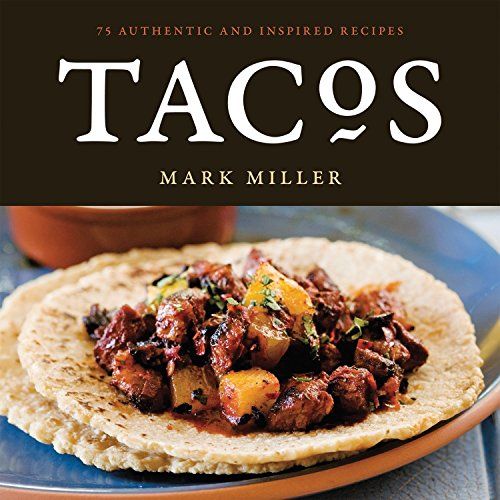 Tacos: 75 Authentic and Inspired Recipes by Mark Miller
