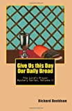 Give Us This Day Our Daily Bread, Richard Davidson, 0982916051