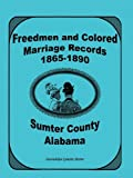 Freedmen and Colored Marriage Records,1865-1890, Sumter County, Alabama, Gwendolyn L. Hester, 0788404431