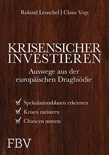 Krisensicher investieren: Auswege aus der wirtschaftlichen Draghiödie Gebundenes Buch – 3. Dezember 2018 Claus Vogt Roland Leuschel FinanzBuch Verlag 3898798968