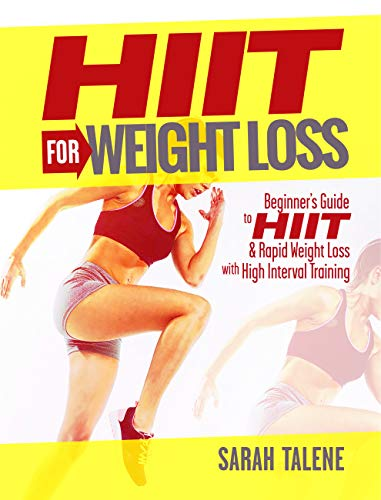 HIIT for Weight Loss: Beginner's Guide to HIIT & Rapid Weight Loss With High Interval Training (Lose Weight Book 1) (Running Programs For Beginners To Lose Weight)
