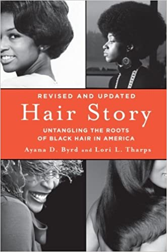 Hair Story Untangling The Roots Of Black Hair In America Ayana