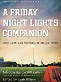 img - for A Friday Night Lights Companion: Love, Loss, and Football in Dillon, Texas book / textbook / text book