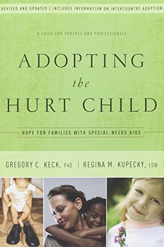 Adopting the Hurt Child: Hope for Families with Special-Needs Kids