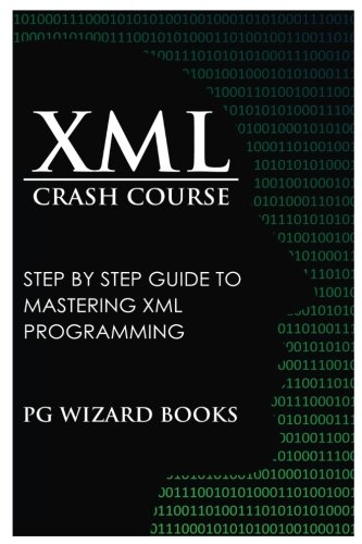 XML Crash Course: Step by Step Guide to Mastering XML - Wizards Course