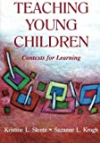 Teaching Young Children: Contexts for Learning (Lea's Early Childhood Education Series) (vol 3) by Kristine Slentz (2001-04-01)