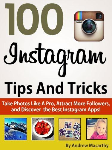 100 Instagram Tips, Tricks And Secrets: Take Photos Like A