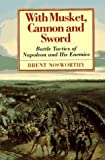 img - for With Musket, Cannon And Sword: Battle Tactics Of Napoleon And His Enemies by Brent Nosworthy (1996-03-21) book / textbook / text book