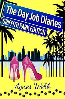 Griffith Park Edition (The Day Job Diaries Book 3) by [Webb, Agnes]