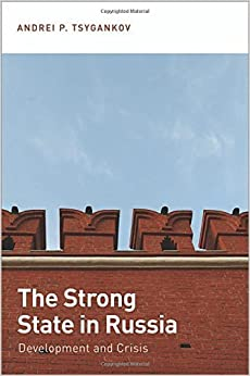 The Strong State in Russia: Development And Crisis by Andrei P. Tsygankov (2014-12-16)