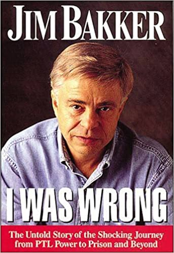 I Was Wrong The Untold Story Of The Shocking Journey From Ptl Power