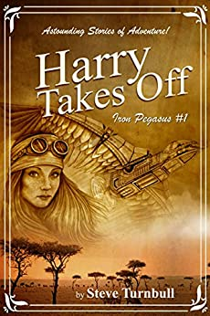 Harry Takes Off: Astounding Stories of Adventure (Iron Pegasus Book 1) by [Turnbull, Steve]