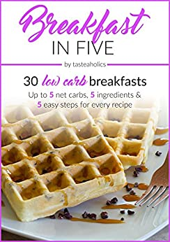 Breakfast in Five: 30 Low Carb Breakfasts. Up to 5 net carbs, 5 ingredients & 5 easy steps for every recipe. (Keto in Five Book 1) by [Ushakova, Vicky, Abramov, Rami]