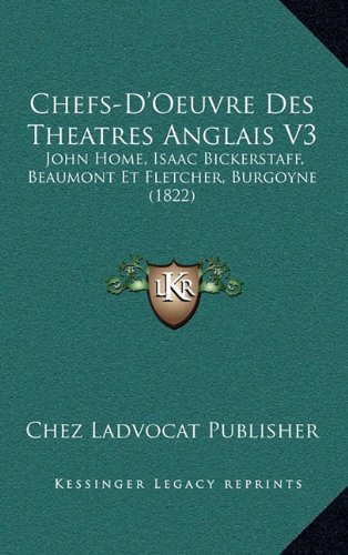 Download Chefs-D'Oeuvre Des Theatres Anglais V3: John Home, Isaac Bickerstaff, Beaumont Et Fletcher, Burgoyne (1822) (French Edition) pdf