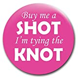 "Celebrate the last few days of single life with this ""Buy Me A Shot I'm Tying the Knot"" button. You will receive one button/badge/pin to help spread the wonderful message of getting married and also getting free alcohol at bars."