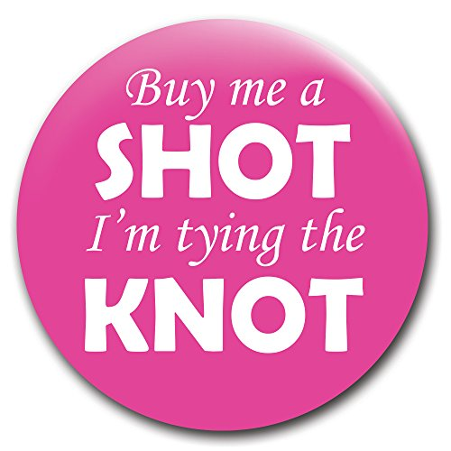 Bachelorette Button (Buy Me a Shot I'm Tying the Knot - 2.25-Inch Pinback Button/Pin/Badge)