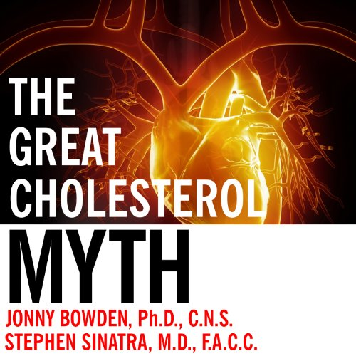 The Great Cholesterol Myth: Why Lowering Your Cholesterol Won't Prevent Heart Disease - and the Statin-Free Plan That Will Audiobook [Free Download by Trial] thumbnail