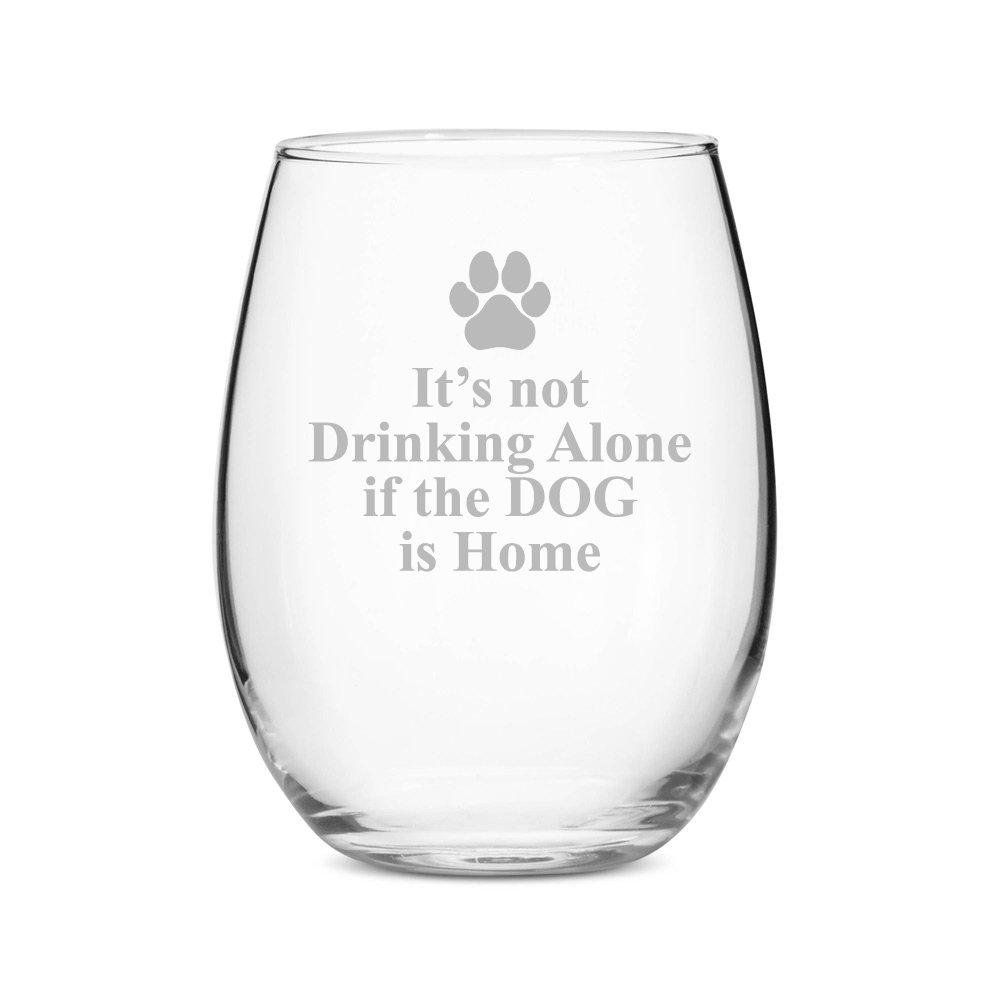 It's Not Drinking Alone If the Dog Is Home 21 oz Stemless Wine Glass - Set of 4