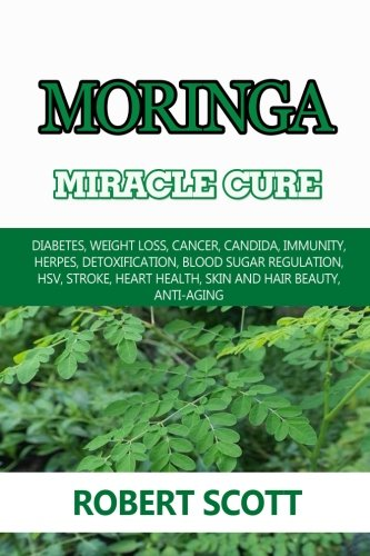 51%2BVztcR5%2BL - Moringa Miracle Cure: Eye Health, Asthma, Kidney Disease, Diabetes, Weight Loss, Cancer, Candida, Immunity, Herpes, Detoxification, Blood Sugar ... Health, Skin And Hair Beauty, Anti-Aging