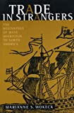 Trade in Strangers : The Beginnings of Mass Migration to North America, Wokeck, Marianne S., 0271018321