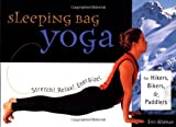 Sleeping Bag Yoga: Stretch! Relax! Energize! For Hikers, Bikers, and Paddlers