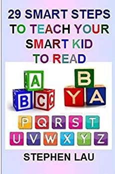 29 Smart Steps to Teach Your Smart Kid to Read by [Lau, Stephen]