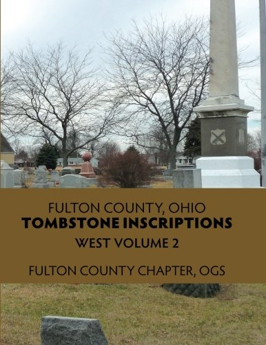 Fulton Platform - Fulton County, Ohio, Tombstone Inscriptions (West) (Volume 2)