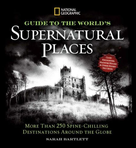 National Geographic Guide to the World's Supernatural Places: More Than 250 Spine-Chilling Destinations Around the (History Of Halloween National Geographic)