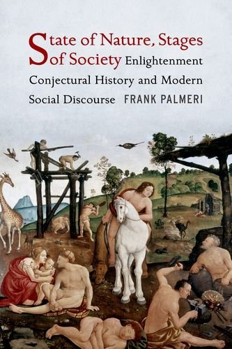 State of Nature, Stages of Society: Enlightenment Conjectural History and Modern Social Discourse (Columbia Studies in P