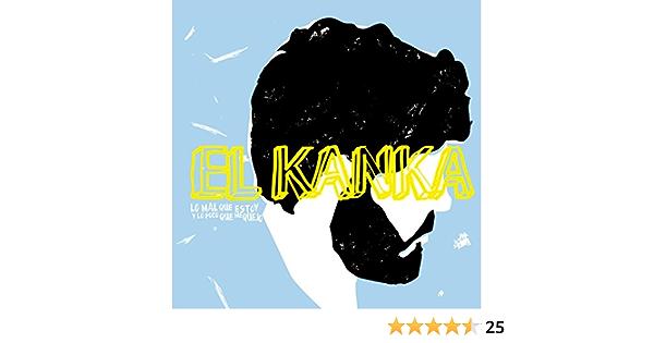 Lo Mal Que Estoy Y Lo Poco Que Me Quejo By El Kanka On Amazon Music