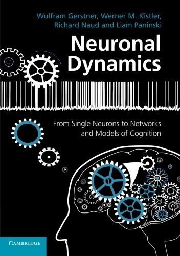 Neuronal Dynamics: From Single Neurons to Networks and Models of Cognition by Wulfram Gerstner (2014-09-22)