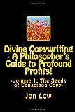 Divine Copywriting - a Philosopher's Guide to Profound Profits!, Jon Low Jl, 1494844052