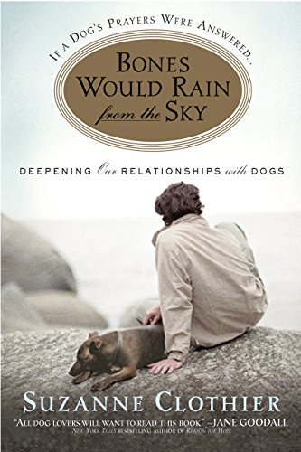 Bones would rain from the sky deepening our relationships with dogs bones would rain from the sky deepening our relationships with dogs by clothier fandeluxe Choice Image
