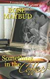 Something in the Coffee, Rose Maybud, 1419968521