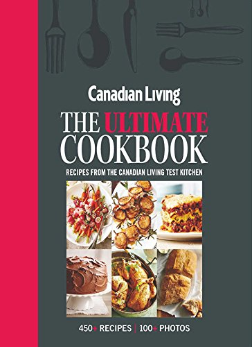 Canadian Living: The Ultimate Cookbook by Canadian Living Test Kitchen