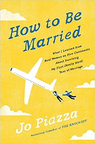 Image result for How to Be Married (What I learned from Real Women on Five Continents About Surviving My First Really Hard Year of Marriage.)