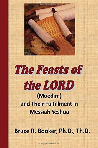 Read Online The Feasts Of The Lord (Moedim) And Their Fulfillment In Messiah Yeshua pdf epub