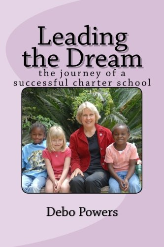 Leading The Dream  The Journey Of A Successful Charter School