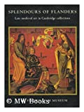 Splendours of Flanders : Late Medieval Art in Cambridge Collections, Arnould, Alain and Massing, Jean-Michel, 0521446929