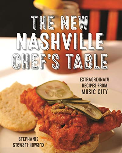 The New Nashville Chef's Table: Extraordinary Recipes From Music City (Hemingway Table Dining)