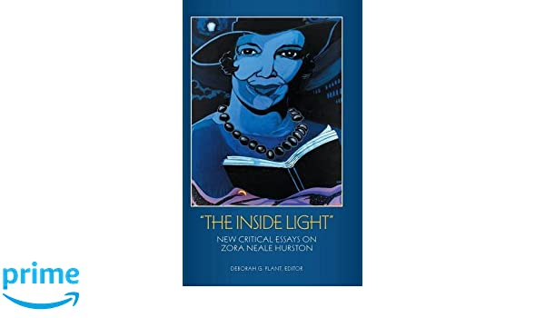 Amazoncom The Inside Light New Critical Essays On Zora Neale  Amazoncom The Inside Light New Critical Essays On Zora Neale Hurston   Deborah G Plant Books