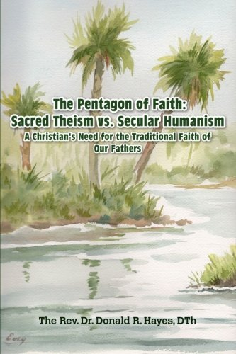 The Pentagon of Faith: A Christian's Need for the Traditional Faith of our Fathers by Dth, Asf, Rev. Dr. Donald R. Hayes - Pentagon Mall Shopping