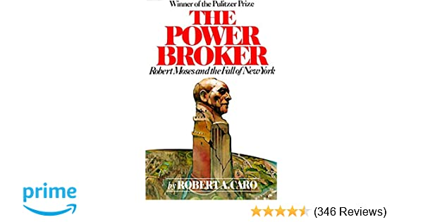 The Power Broker Robert Moses And The Fall Of New York Robert A